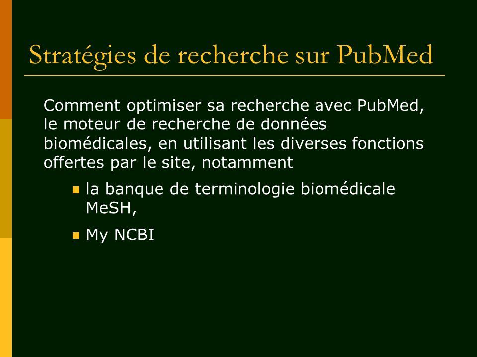 Stratégies de recherche sur PubMed Comment optimiser sa recherche avec PubMed, le moteur de recherche de données biomédicales, en utilisant les divers