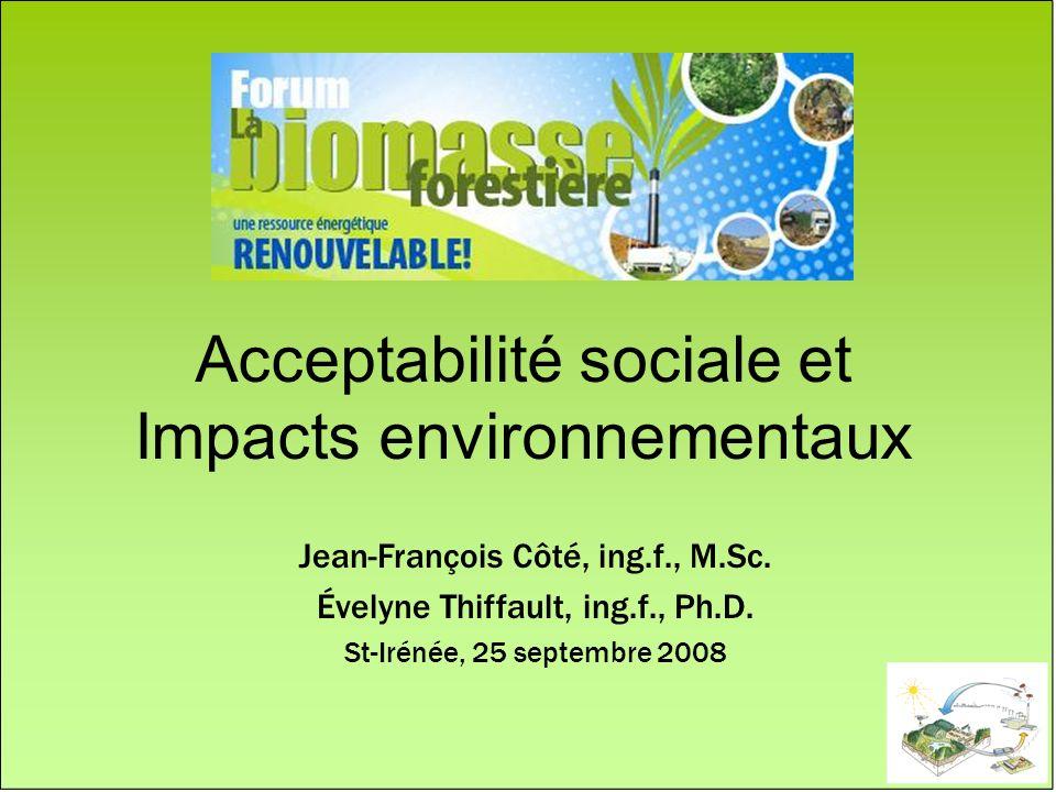 Plan de la présentation Lacceptabilité sociale Enjeux sociaux Cas Senneterre (1999) Problème ou opportunité Bilan des + et - Matières premières Les impacts forestiers Fertilité des sols Érosion Hydrologie Biodiversité Cyclage du carbone