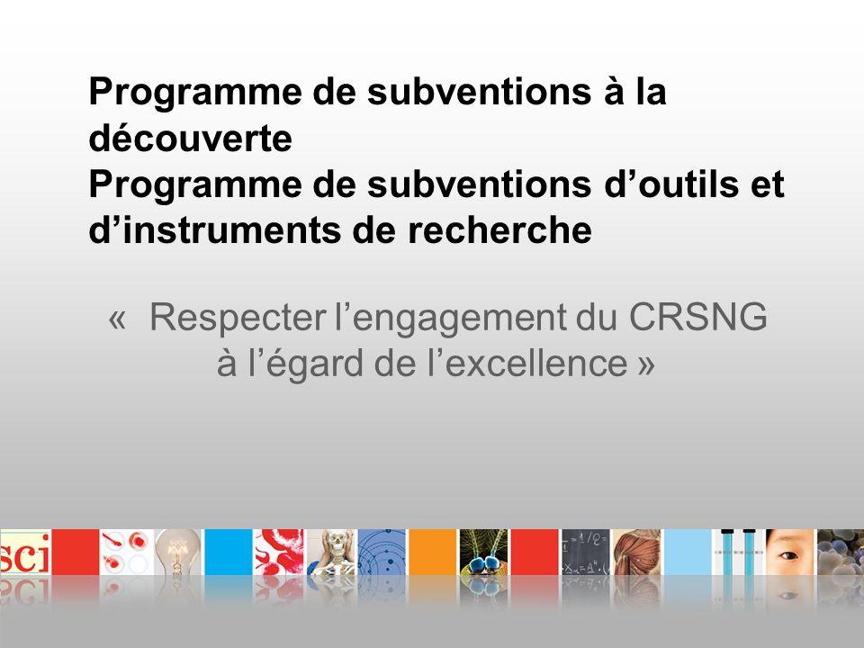 Programme de subventions à la découverte Programme de subventions doutils et dinstruments de recherche « Respecter lengagement du CRSNG à légard de lexcellence »