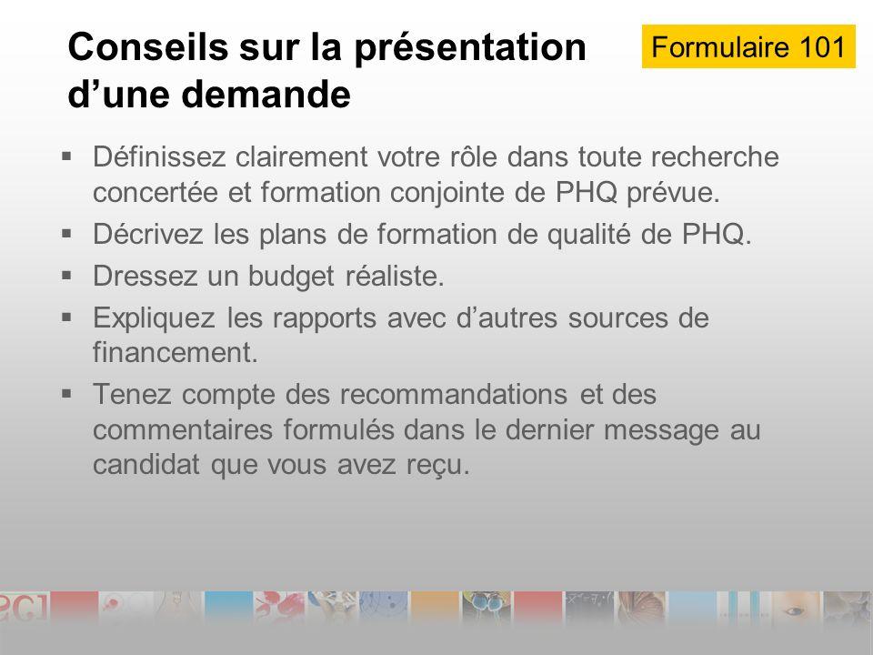Conseils sur la présentation dune demande Définissez clairement votre rôle dans toute recherche concertée et formation conjointe de PHQ prévue.