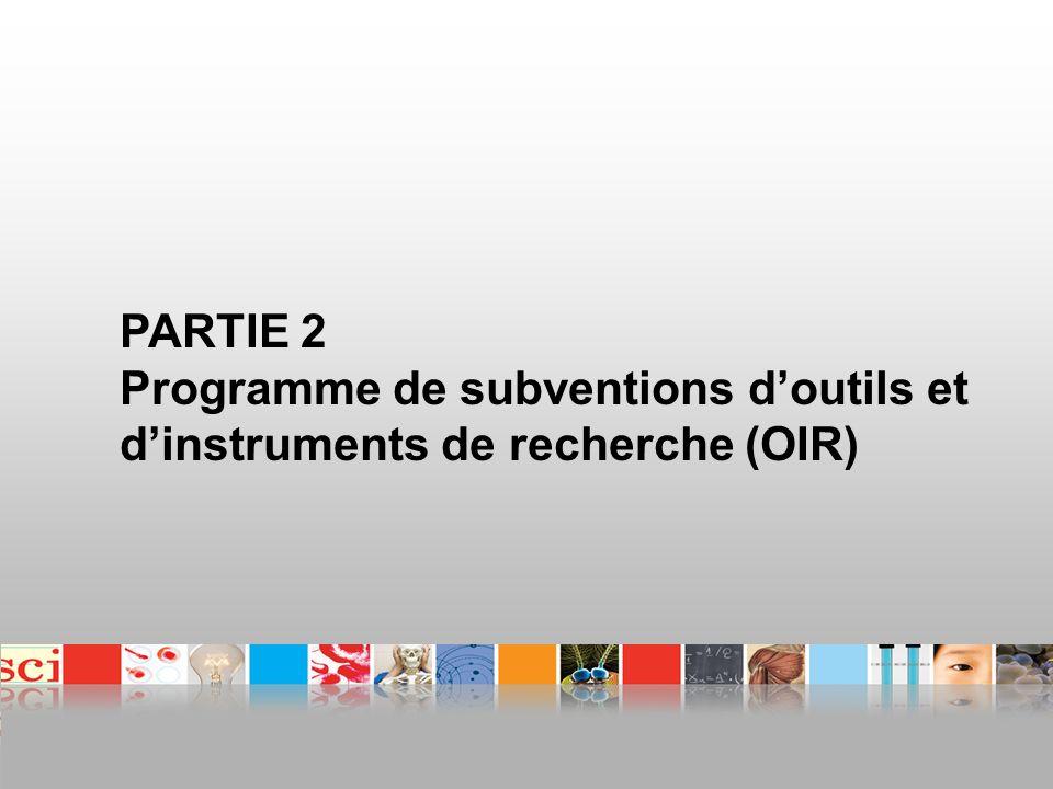 PARTIE 2 Programme de subventions doutils et dinstruments de recherche (OIR)