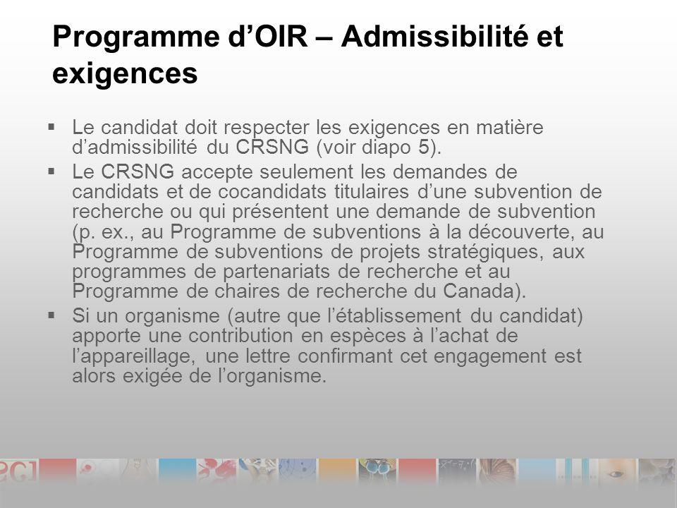 Programme dOIR – Admissibilité et exigences Le candidat doit respecter les exigences en matière dadmissibilité du CRSNG (voir diapo 5).