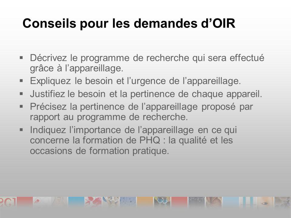 Conseils pour les demandes dOIR Décrivez le programme de recherche qui sera effectué grâce à lappareillage.