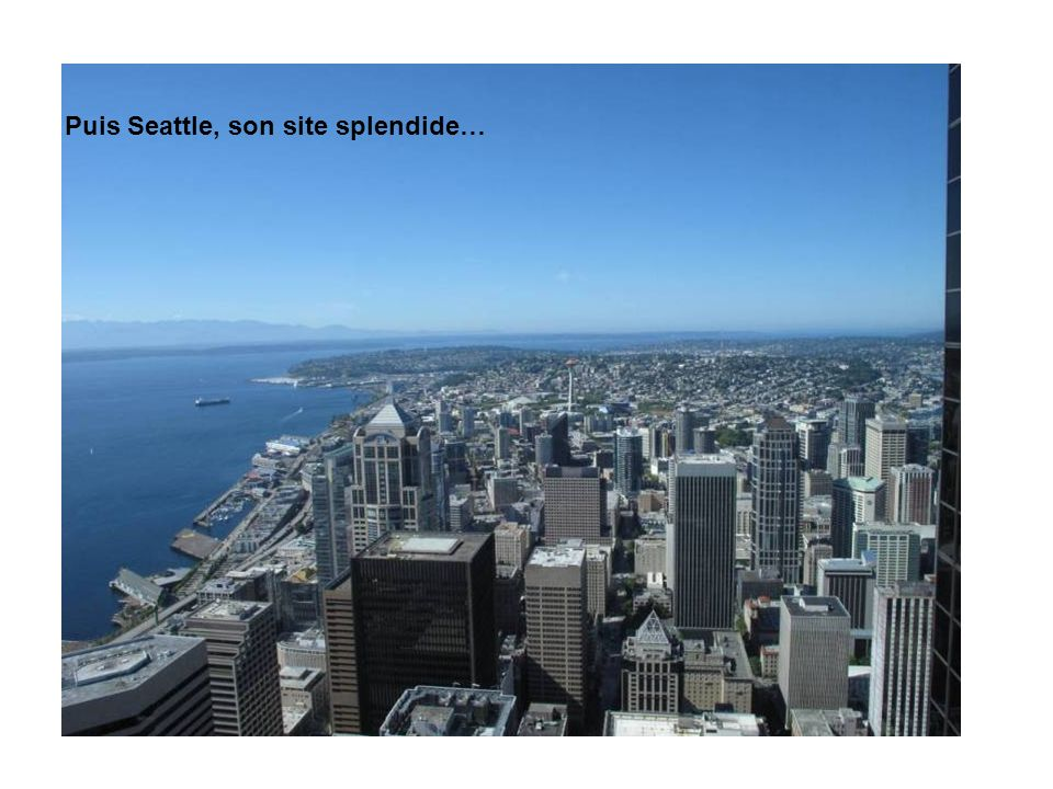 Puis Seattle, son site splendide…