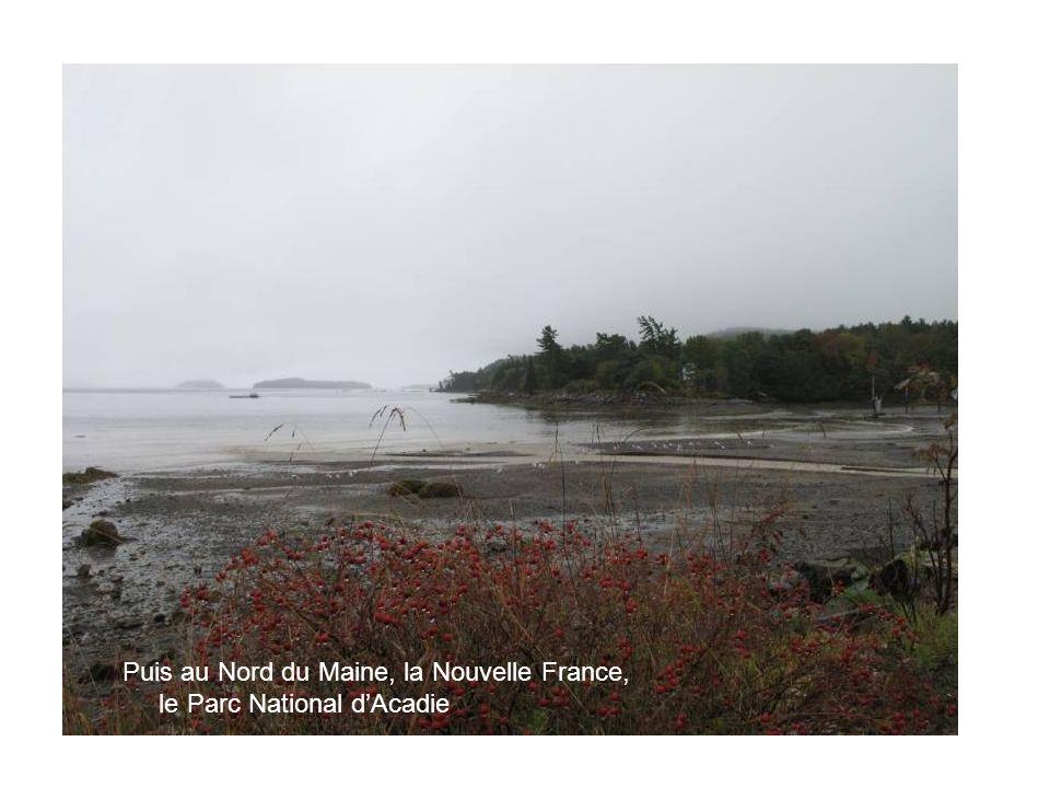 Puis au Nord du Maine, la Nouvelle France, le Parc National dAcadie