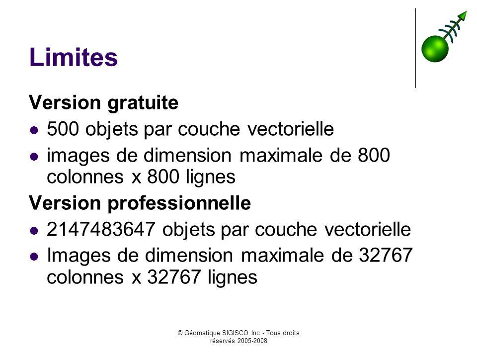 © Géomatique SIGISCO Inc - Tous droits réservés 2005-2008 Limites Version gratuite 500 objets par couche vectorielle images de dimension maximale de 8