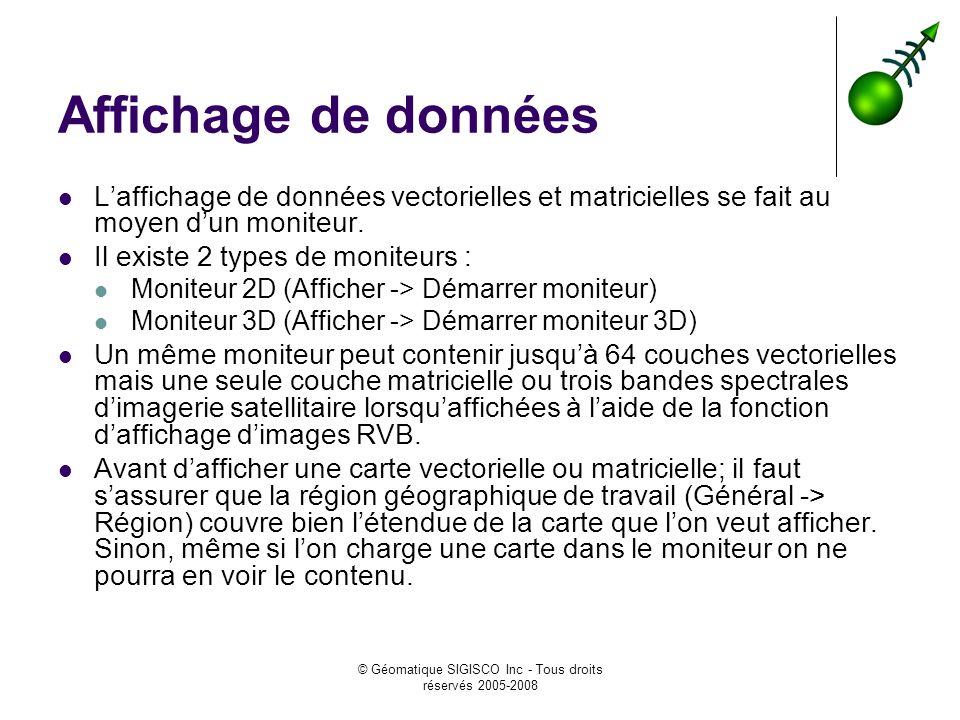 © Géomatique SIGISCO Inc - Tous droits réservés 2005-2008 Affichage de données Laffichage de données vectorielles et matricielles se fait au moyen dun moniteur.