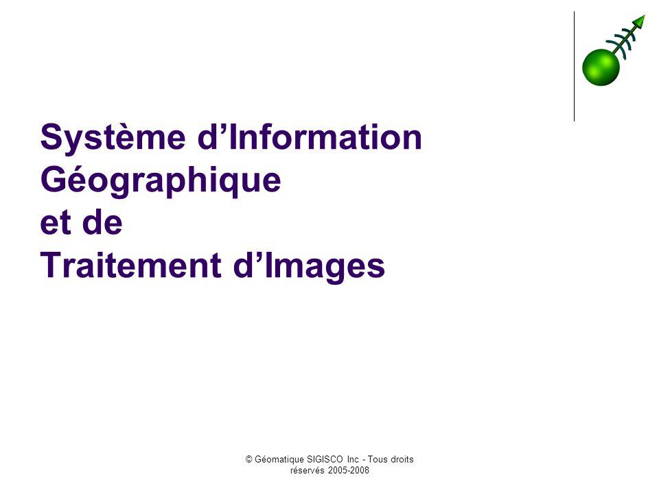 © Géomatique SIGISCO Inc - Tous droits réservés 2005-2008 Système dInformation Géographique et de Traitement dImages