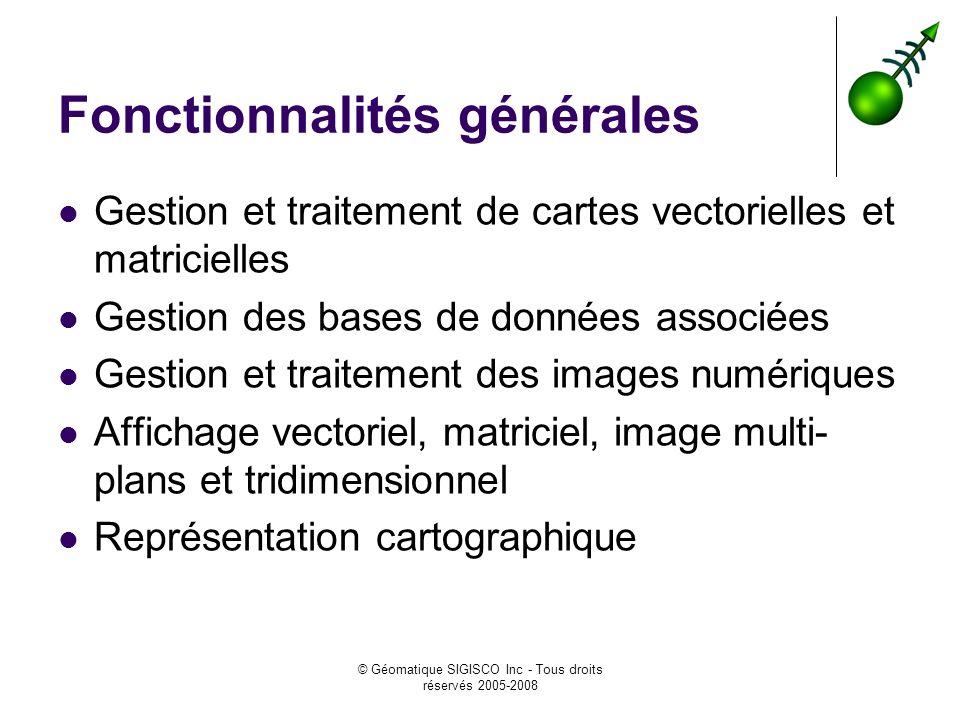 © Géomatique SIGISCO Inc - Tous droits réservés 2005-2008 Fonctionnalités générales Gestion et traitement de cartes vectorielles et matricielles Gesti