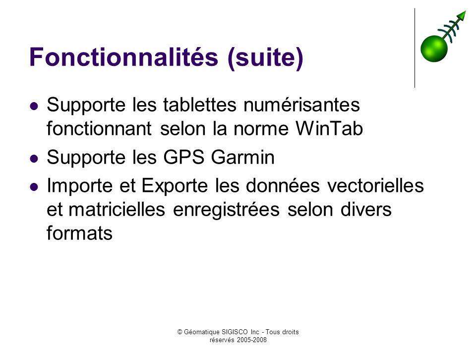 © Géomatique SIGISCO Inc - Tous droits réservés 2005-2008 Fonctionnalités (suite) Supporte les tablettes numérisantes fonctionnant selon la norme WinT