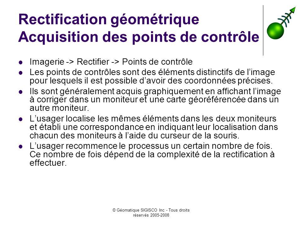 © Géomatique SIGISCO Inc - Tous droits réservés 2005-2008 Rectification géométrique Acquisition des points de contrôle Imagerie -> Rectifier -> Points