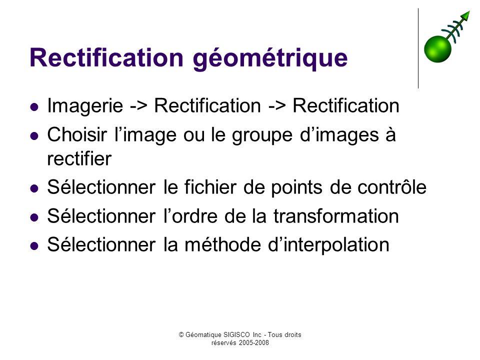 © Géomatique SIGISCO Inc - Tous droits réservés 2005-2008 Rectification géométrique Imagerie -> Rectification -> Rectification Choisir limage ou le gr