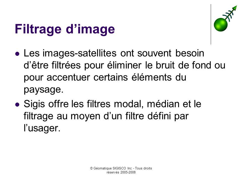 © Géomatique SIGISCO Inc - Tous droits réservés 2005-2008 Filtrage dimage Les images-satellites ont souvent besoin dêtre filtrées pour éliminer le bru