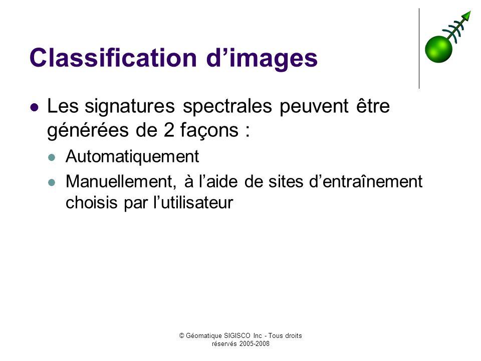 © Géomatique SIGISCO Inc - Tous droits réservés 2005-2008 Classification dimages Les signatures spectrales peuvent être générées de 2 façons : Automat