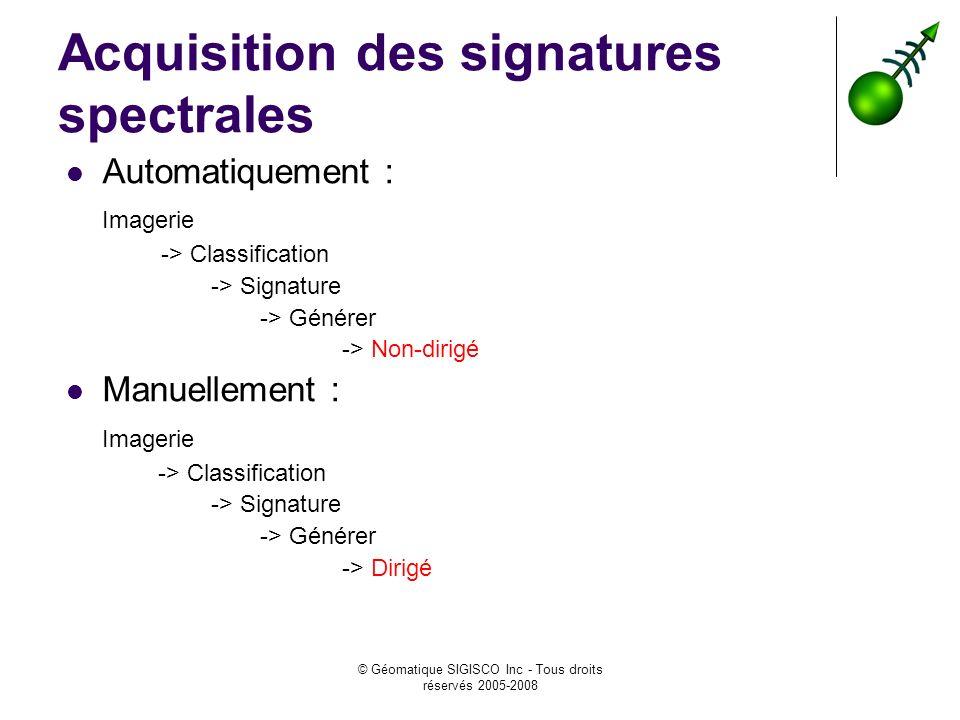 © Géomatique SIGISCO Inc - Tous droits réservés 2005-2008 Acquisition des signatures spectrales Automatiquement : Imagerie -> Classification -> Signature -> Générer -> Non-dirigé Manuellement : Imagerie -> Classification -> Signature -> Générer -> Dirigé