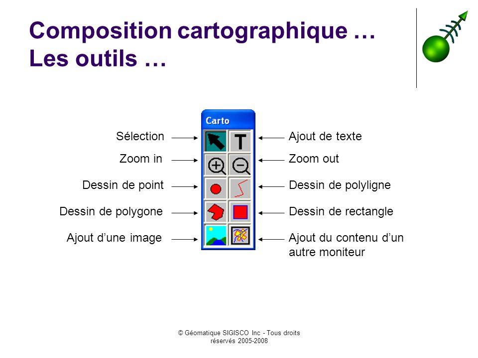 © Géomatique SIGISCO Inc - Tous droits réservés 2005-2008 Composition cartographique … Les outils … Sélection Zoom outZoom in Dessin de polygone Dessi