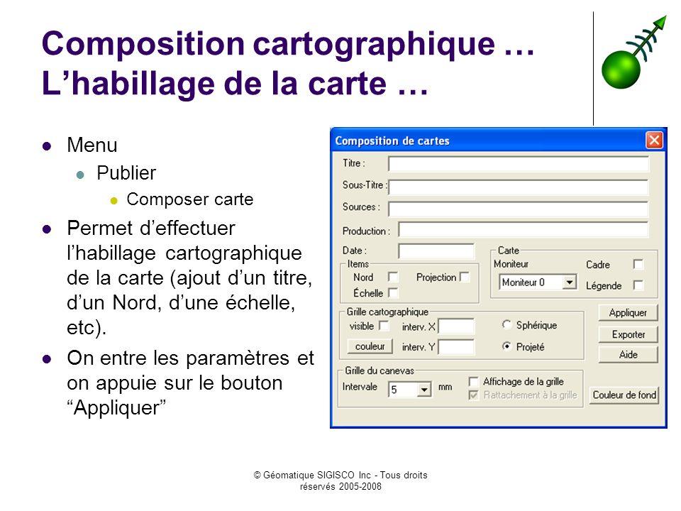 © Géomatique SIGISCO Inc - Tous droits réservés 2005-2008 Composition cartographique … Lhabillage de la carte … Menu Publier Composer carte Permet def
