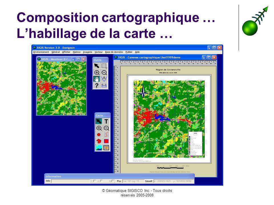 © Géomatique SIGISCO Inc - Tous droits réservés 2005-2008 Composition cartographique … Lhabillage de la carte …