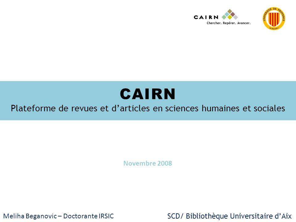 SCD/ Bibliothèque Universitaire dAix Meliha Beganovic – Doctorante IRSIC Consultation CAIRN Exemple de recherche par Revue : Réseaux Résultat : - Edition en cours - Articles publiés