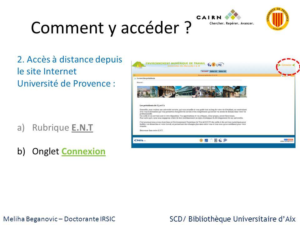 SCD/ Bibliothèque Universitaire dAix Meliha Beganovic – Doctorante IRSIC Comment y accéder ? 2. Accès à distance depuis le site Internet Université de