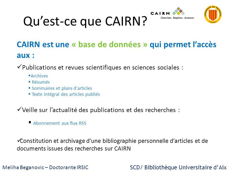 SCD/ Bibliothèque Universitaire dAix Meliha Beganovic – Doctorante IRSIC Quest-ce que CAIRN? CAIRN est une « base de données » qui permet laccès aux :