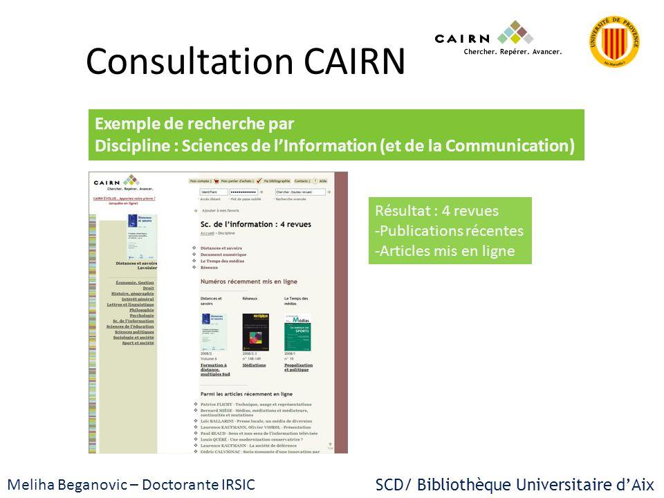 SCD/ Bibliothèque Universitaire dAix Meliha Beganovic – Doctorante IRSIC Consultation CAIRN Exemple de recherche par Discipline : Sciences de lInforma