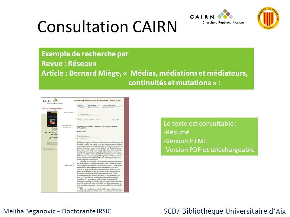 SCD/ Bibliothèque Universitaire dAix Meliha Beganovic – Doctorante IRSIC Consultation CAIRN Exemple de recherche par Revue : Réseaux Article : Bernard