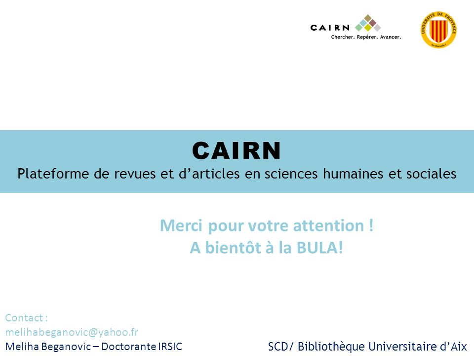 CAIRN Plateforme de revues et darticles en sciences humaines et sociales SCD/ Bibliothèque Universitaire dAix Meliha Beganovic – Doctorante IRSIC Merc