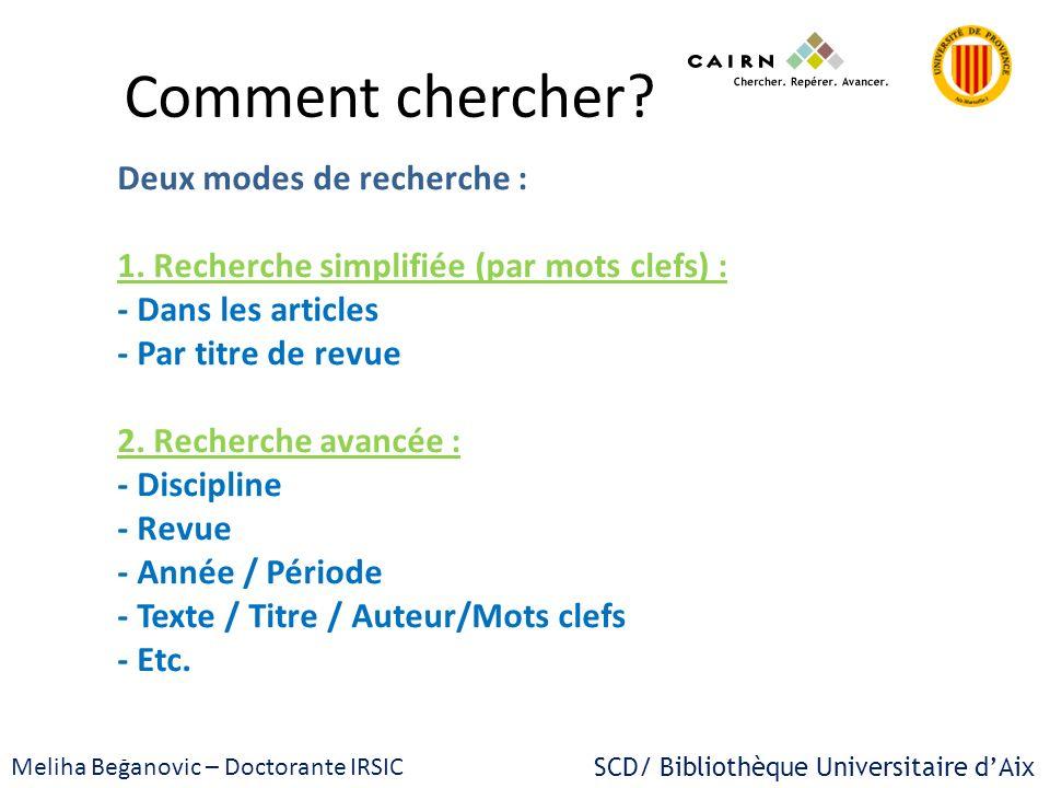SCD/ Bibliothèque Universitaire dAix Meliha Beganovic – Doctorante IRSIC Deux modes de recherche : 1. Recherche simplifiée (par mots clefs) : - Dans l