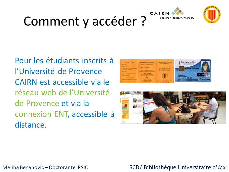 SCD/ Bibliothèque Universitaire dAix Meliha Beganovic – Doctorante IRSIC Comment y accéder ? Pour les étudiants inscrits à lUniversité de Provence CAI