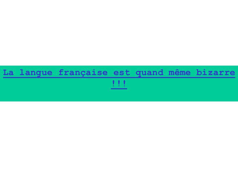 La langue française est quand même bizarre !!!