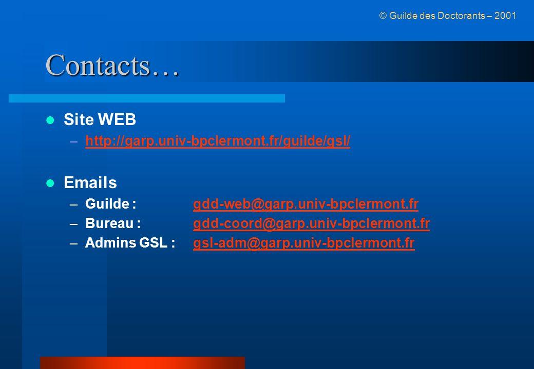 Contacts… Site WEB –http://garp.univ-bpclermont.fr/guilde/gsl/http://garp.univ-bpclermont.fr/guilde/gsl/ Emails –Guilde :gdd-web@garp.univ-bpclermont.frgdd-web@garp.univ-bpclermont.fr –Bureau :gdd-coord@garp.univ-bpclermont.frgdd-coord@garp.univ-bpclermont.fr –Admins GSL :gsl-adm@garp.univ-bpclermont.frgsl-adm@garp.univ-bpclermont.fr © Guilde des Doctorants – 2001