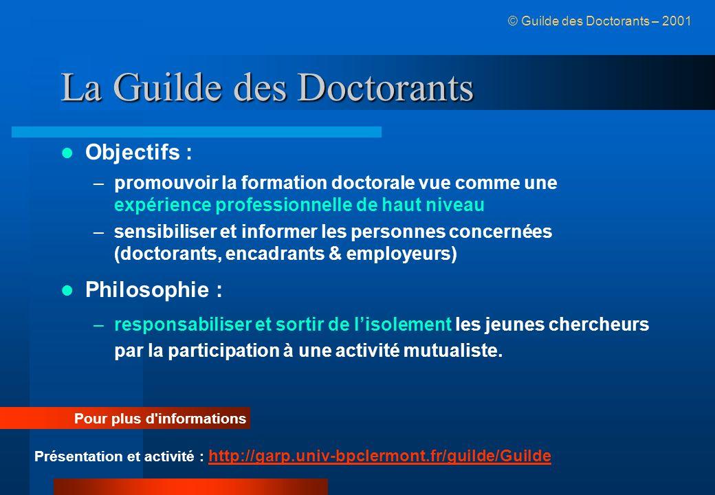 La Guilde des Doctorants Objectifs : –promouvoir la formation doctorale vue comme une expérience professionnelle de haut niveau –sensibiliser et infor