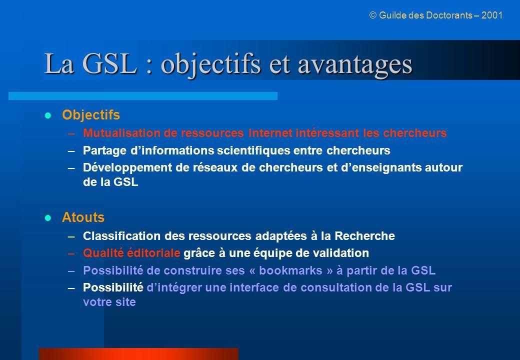 La GSL : objectifs et avantages Objectifs –Mutualisation de ressources Internet intéressant les chercheurs –Partage dinformations scientifiques entre