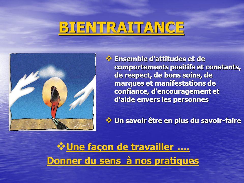 BIENTRAITANCE BIENTRAITANCE Ensemble d'attitudes et de comportements positifs et constants, de respect, de bons soins, de marques et manifestations de