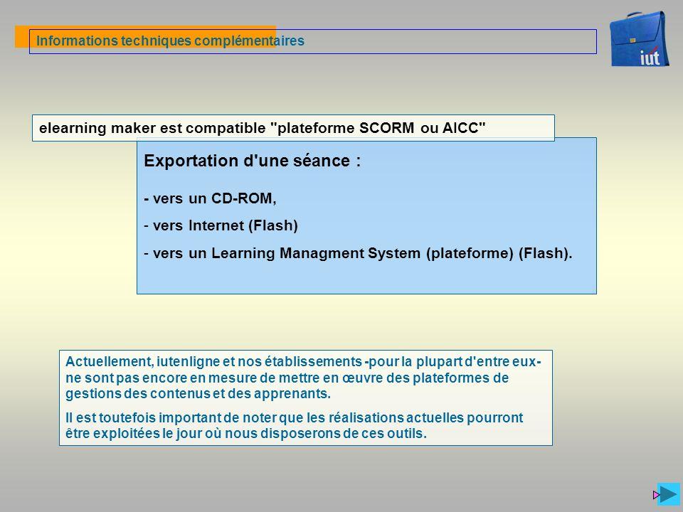 Informations techniques complémentaires Exportation d'une séance : - vers un CD-ROM, - vers Internet (Flash) - vers un Learning Managment System (plat