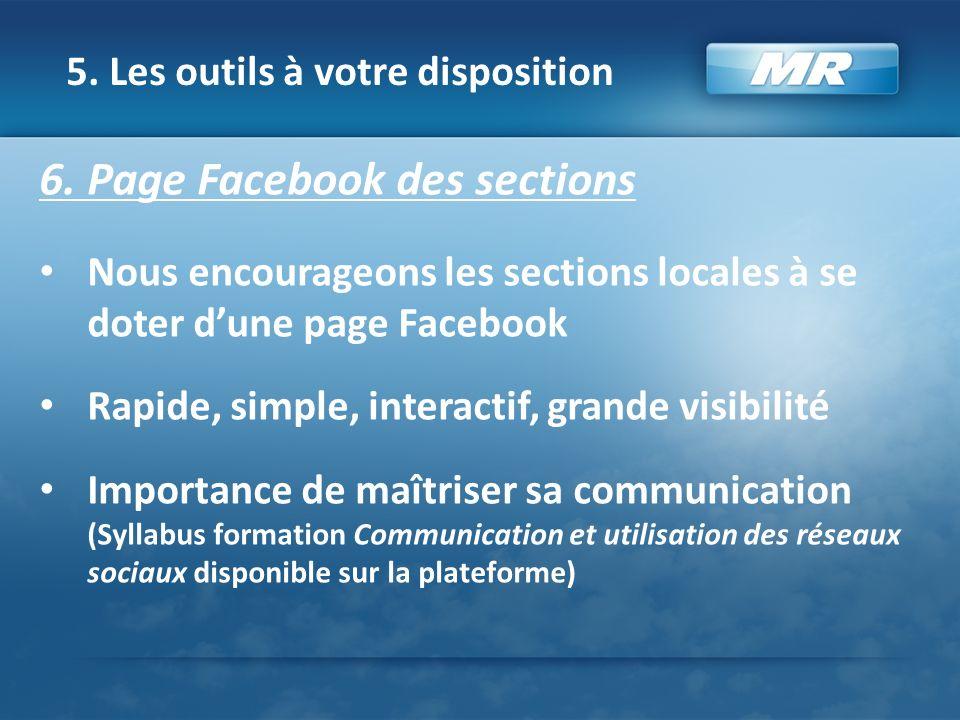 5. Les outils à votre disposition 6. Page Facebook des sections Nous encourageons les sections locales à se doter dune page Facebook Rapide, simple, i