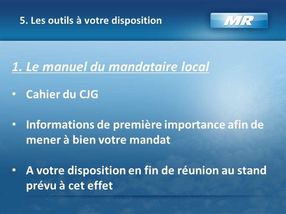 5. Les outils à votre disposition 1. Le manuel du mandataire local Cahier du CJG Informations de première importance afin de mener à bien votre mandat