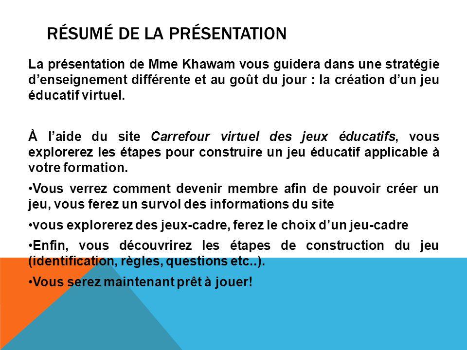 RÉSUMÉ DE LA PRÉSENTATION La présentation de Mme Khawam vous guidera dans une stratégie denseignement différente et au goût du jour : la création dun