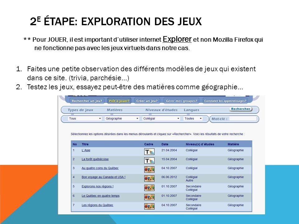 2 E ÉTAPE: EXPLORATION DES JEUX ** Pour JOUER, il est important dutiliser internet Explorer et non Mozilla Firefox qui ne fonctionne pas avec les jeux