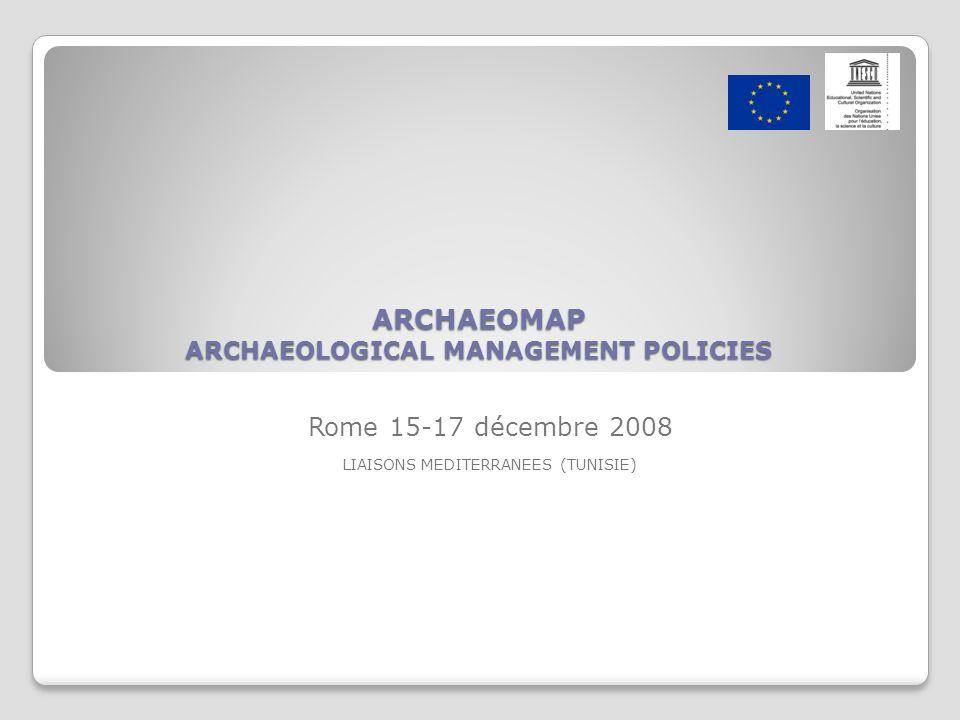 ARCHAEOMAP ARCHAEOLOGICAL MANAGEMENT POLICIES Rome 15-17 décembre 2008 LIAISONS MEDITERRANEES (TUNISIE)