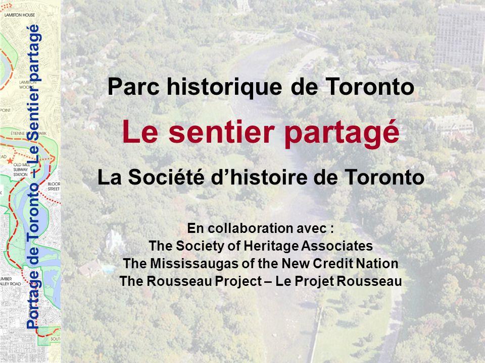 Portage de Toronto – Le Sentier partagé Parc historique de Toronto Le sentier partagé La Société dhistoire de Toronto En collaboration avec : The Soci
