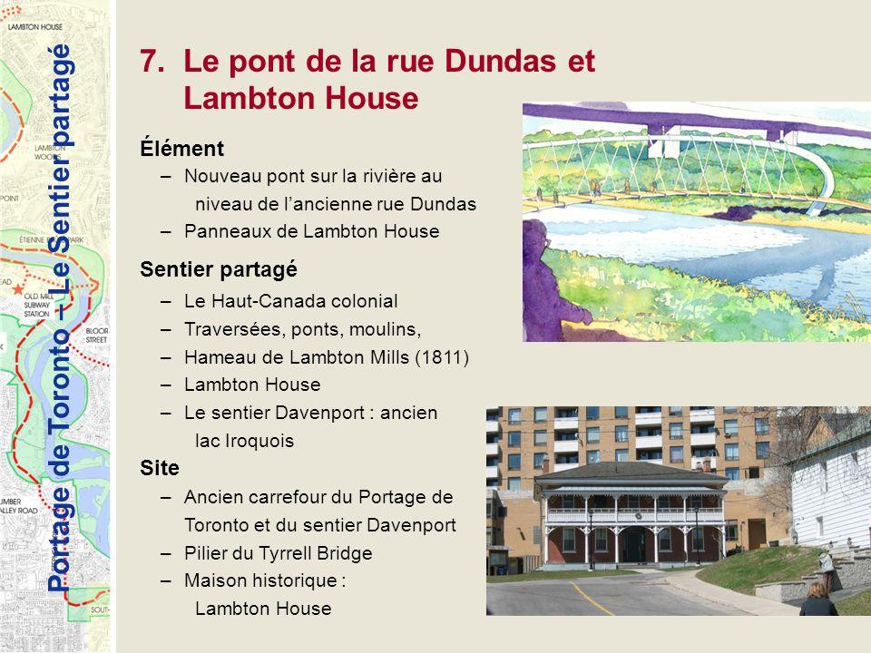 Portage de Toronto – Le Sentier partagé 7. Le pont de la rue Dundas et Lambton House Élément –Nouveau pont sur la rivière au niveau de lancienne rue D