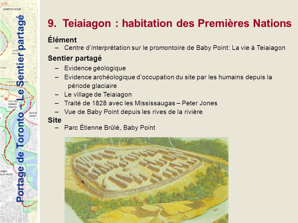 Portage de Toronto – Le Sentier partagé 9. Teiaiagon : habitation des Premières Nations Élément –Centre dinterprétation sur le promontoire de Baby Poi