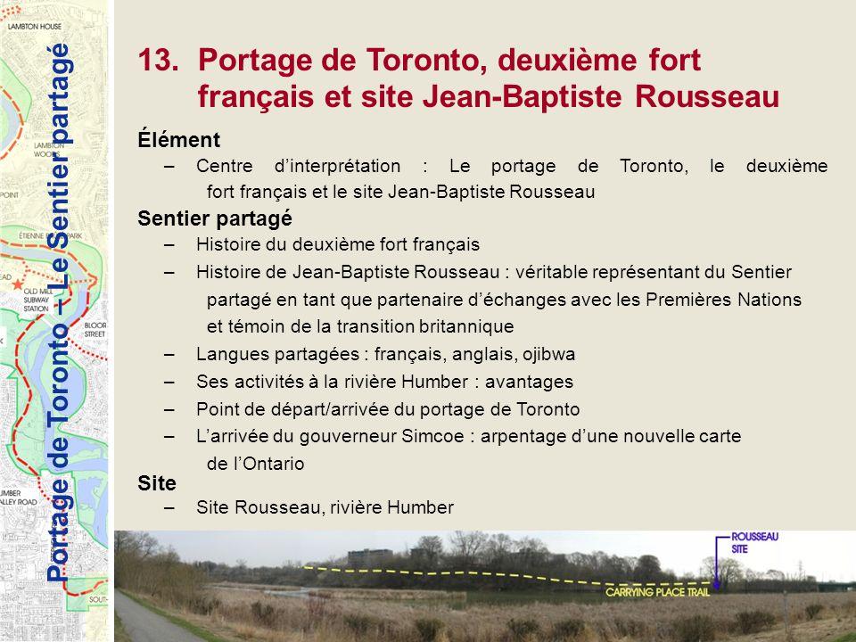 Portage de Toronto – Le Sentier partagé 13. Portage de Toronto, deuxième fort français et site Jean-Baptiste Rousseau Élément –Centre dinterprétation