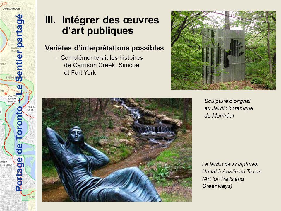 Portage de Toronto – Le Sentier partagé III. Intégrer des œuvres dart publiques Variétés dinterprétations possibles –Complémenterait les histoires de