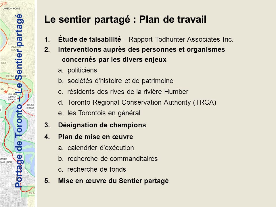 Portage de Toronto – Le Sentier partagé Le sentier partagé : Plan de travail 1.Étude de faisabilité – Rapport Todhunter Associates Inc. 2.Intervention