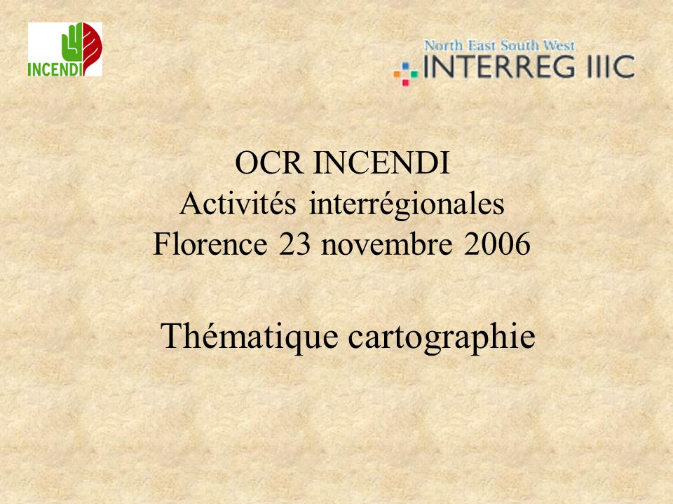 OCR INCENDI Activités interrégionales Florence 23 novembre 2006 Thématique cartographie