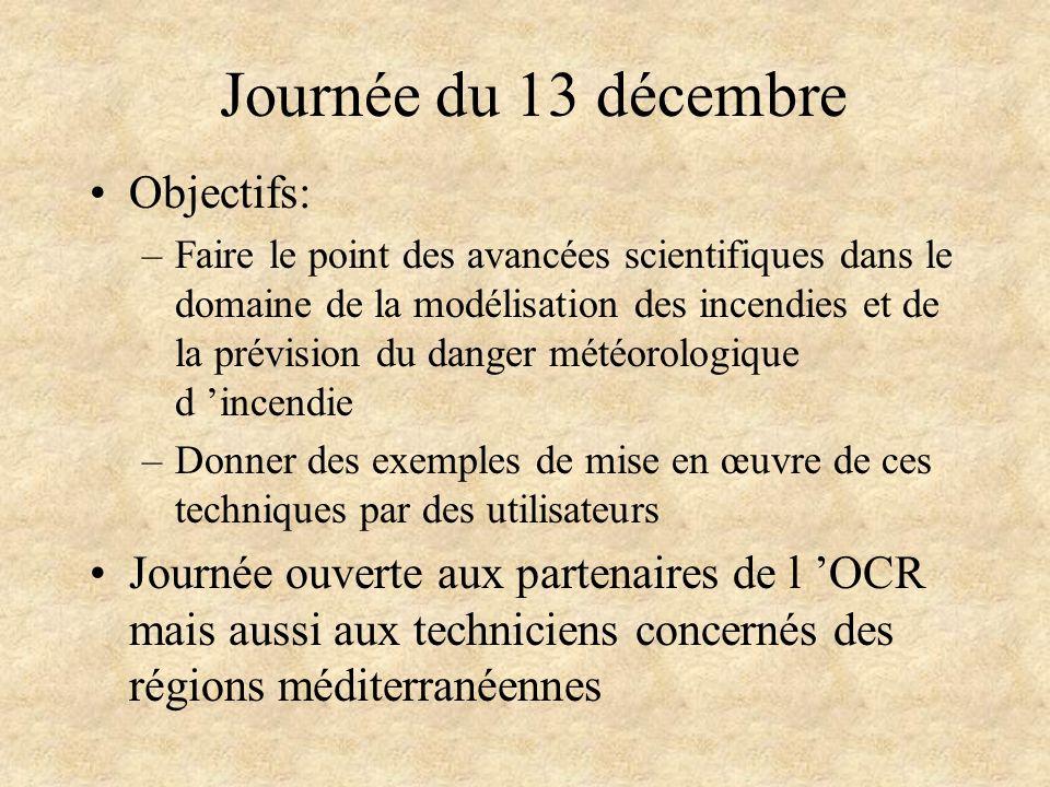 Journée du 13 décembre Objectifs: –Faire le point des avancées scientifiques dans le domaine de la modélisation des incendies et de la prévision du da