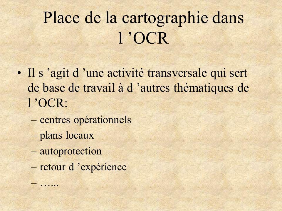 Place de la cartographie dans l OCR Il s agit d une activité transversale qui sert de base de travail à d autres thématiques de l OCR: –centres opérat